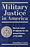 A unique but largely neglected part of the American legal system, the United States Court of Appeals for the Armed Services marks its fiftieth anniversary in 2001. In Military Justice in America, Jonathan Lurie chronicles the struggles leading to the...