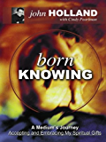 Born Knowing: A Medium's Journey - Accepting and Embracing My Spiritual Gifts