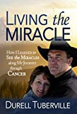 img - for Living the Miracle: How I Learned to See the Miracles along My Journey through Cancer book / textbook / text book