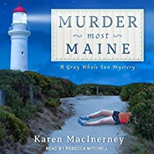 Murder Most Maine: Gray Whale Inn Mysteries, Book 3 Audiobook by Karen MacInerney Narrated by Rebecca Mitchell