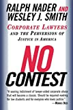 No Contest: Corporate Lawyers and the Perversion of Justice in America