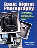 Basic Digital Photography: A Comprehensive Step-By-Step Guide to Selecting and Using Digital Cameras, Scanners and Software by Ron Eggers (2000-11-01)