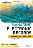 Managing Electronic Records, Robert F. Smallwood, 1118218299