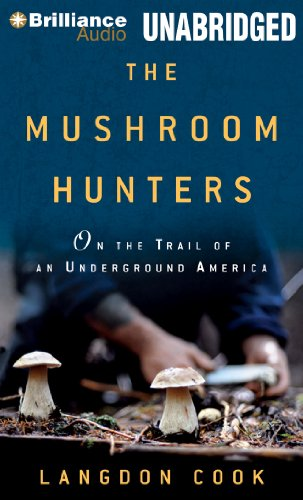The Mushroom Hunters: On the Trail of an Underground America by Brilliance Audio