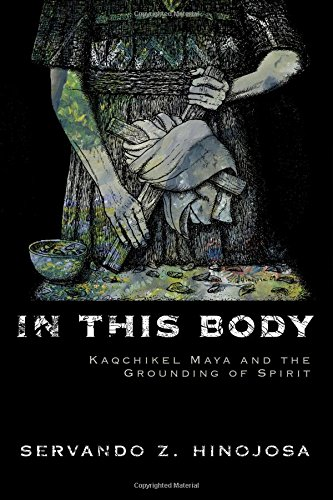 Download In This Body: Kaqchikel Maya and the Grounding of Spirit PDF