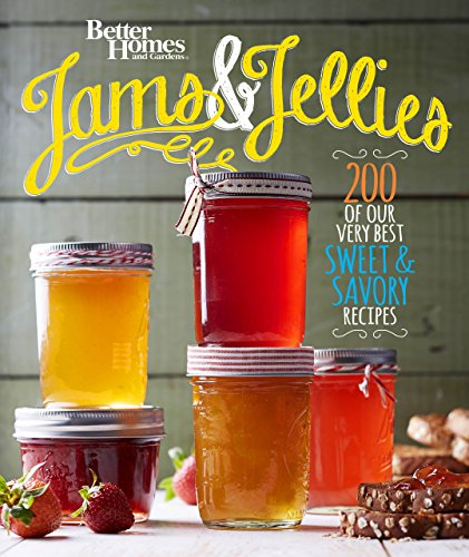 Better Homes and Gardens Jams and Jellies: Our Very Best Sweet & Savory Recipes by [Better Homes and Gardens]