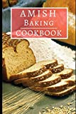 Amish Baking Cookbook: Old Fashioned Amish Baking And Dessert Recipes You Can Easily
