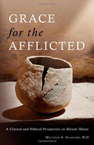 Read Online By Matthew S. Stanford - Grace for the Afflicted: A Clinical and Biblical Perspective on Mental Illness (2/29/12) PDF