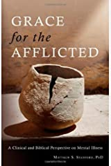 Grace for the Afflicted: A Clinical and Biblical Perspective on Mental Illness by Stanford, Matthew S. (2008) Paperback Unknown Binding