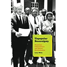 Unpopular Sovereignty: Rhodesian Independence and African Decolonization by White, Luise (2015) Paperback