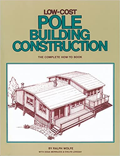Low-Cost Pole Building Construction: The Complete How-To Book: Ralph