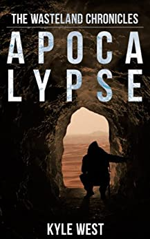 Apocalypse (The Wasteland Chronicles, Book 1) by [West, Kyle]