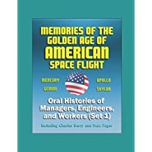 Memories of the Golden Age of American Space Flight (Mercury, Gemini, Apollo, Skylab) - Oral Histories of Managers, Engineers, and Workers (Set 1) - Including Charles Berry and Max Faget
