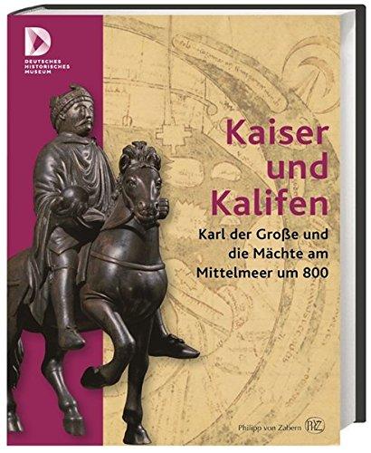 Kaiser und Kalifen: Karl der Große und die Mächte am Mittelmeer um 800