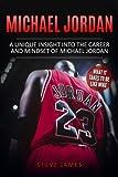 Michael Jordan: A Unique Insight into the Career and Mindset of Michael Jordan
