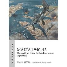 Malta 1940–42: The Axis' air battle for Mediterranean supremacy