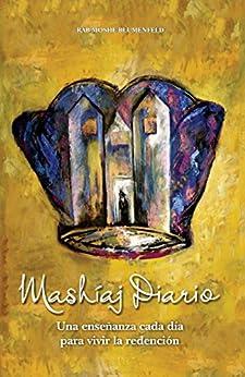 Mashiaj Diario: Una enseñanza cada día para vivir la Redención (Spanish Edition) by [Blumenfeld, Rabbi Moshe]