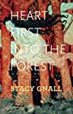 Heart First into the Forest, Stacy Gnall, 1882295870