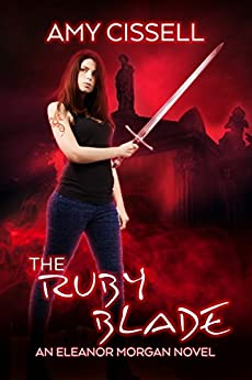 The Ruby Blade (An Eleanor Morgan Novel Book 3) by [Cissell, Amy]