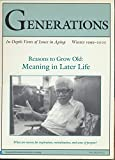 img - for Generations :Reasons to Grow Old- Meaning in Later Life; Reason to Rise Each Morning; Living in a Nursing Home; Caring For Myself to The End; Meaning of Frailty; Why Geriatrics (2000 Journal) book / textbook / text book