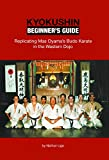Kyokushin Beginner's Guide: Replicating Mas Oyama's Budo Karate in the Western Dojo
