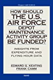 How Should the U. S. Air Force Depot Maintenance Activity Group Be Funded?, Edward G. Keating and Frank Camm, 0833031430