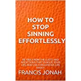 Books:HOW TO STOP SINNING EFFORTLESSLY:Spiritual:Religious:Inspirational:Prayer:Free:Bible:Top:100:NY:New:York:Times:On:Best:Sellers:List:In:Non:Fiction:2015:Sale:Month:Releases:Popular:authors: BEST