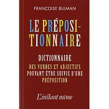 Prépositionnaire (Le): Dictionnaire des verbes et adjectifs