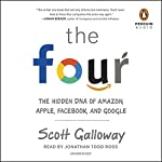 The Four: The Hidden DNA of Amazon, Apple, Facebook, and Google | Scott Galloway