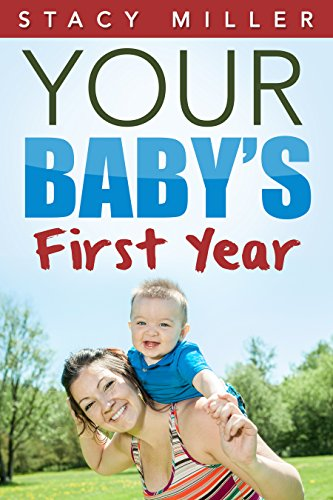 Parenting: Your Baby's First Year (Pregnant, Pregnancy, Parenting, Baby Guide, New Parent Books, Childbirth, Motherhood) (Best Foods To Help Baby Grow During Pregnancy)