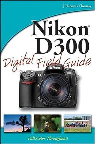 nikon d300 digital field guide j dennis thomas 9780470386026 rh amazon com Nikon D300 Wedding Nikon D300 Sample