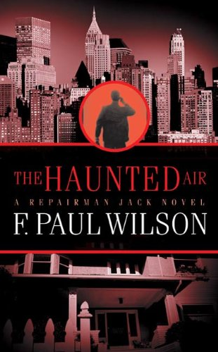 The Haunted Air: A Repairman Jack Novel (Adversary Cycle/Repairman Jack Book 6) (Dark City F Paul Wilson)