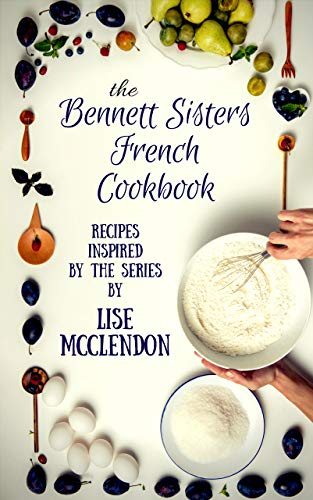 - Bennett Sisters French Cookbook: Recipes inspired by the Mystery Series (Bennett Sisters Mysteries Book 8)