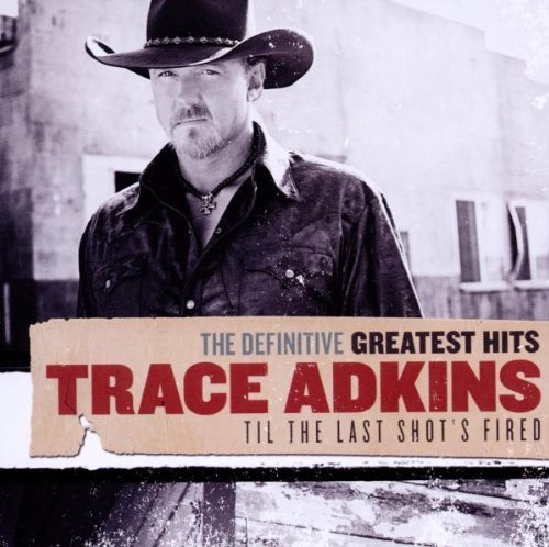 The Definitive Greatest Hits: Til The Last Shot's Fired by Adkins, Trace [2010] Audio CD
