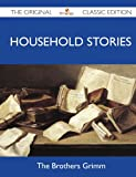 Household Stories - the Original Classic Edition, The Brothers Grimm, 1486147771