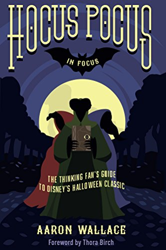 Hocus Pocus in Focus: The Thinking Fan's Guide to Disney's Halloween -