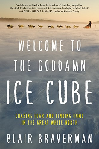 Welcome to the Goddamn Ice Cube: Chasing Fear and Finding Home in the Great White North cover