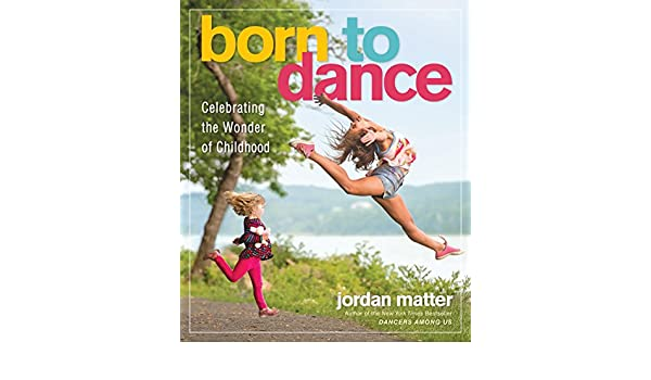 Born to Dance: Celebrating the Wonder of Childhood - Joy of Young Dancers in Leaps and Bounds: Amazon.es: Jordan Matter: Libros en idiomas extranjeros