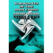 Warwolves of the Iron Cross: Black Wolf, White Reich: Nation & Race (Wehrwolf) (Volume 9)
