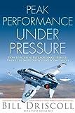 Peak Performance under Pressure, Bill Driscoll, 0982702914