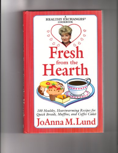 Fresh from the Hearth: 100 Healthy, Heartwarming Recipes for Quick Breads, Muffins, (Hearth Bread)