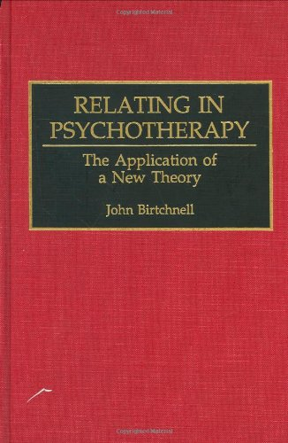 Relating in Psychotherapy: The Application of a New Theory (Human Evolution, Behavior, and Intelligence)