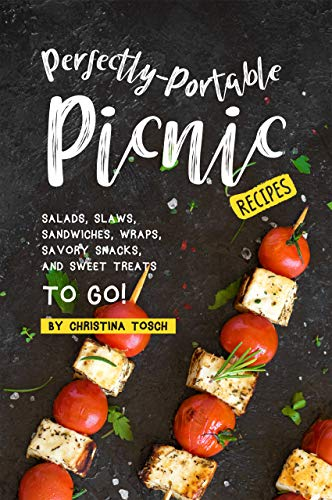 Perfectly-Portable Picnic Recipes: Salads, Slaws, Sandwiches, Wraps, Savory Snacks, and Sweet Treats to Go! by [Tosch, Christina]