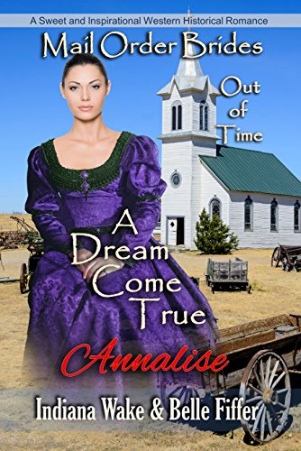 Mail Order Bride: A Dream Come True: Sweet and Inspirational Historical Romance (Mail Order Brides Out of Time Book 5)