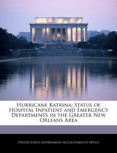 Download Hurricane Katrina: Status of Hospital Inpatient and Emergency Departments in the Greater New Orleans Area ebook
