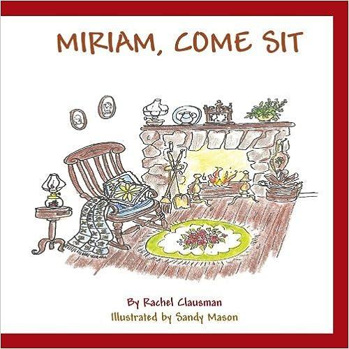 Miriam, Come Sit by Rachel Clausman (2011-08-23)