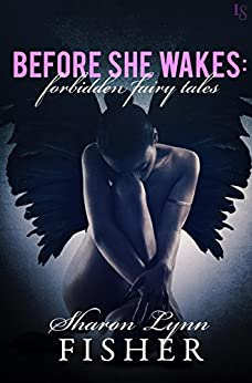 Before She Wakes: Forbidden Fairy Tales by [Fisher, Sharon Lynn]
