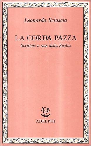 LEONARDO SCIASCIA: LA CORDA PAZZA.SCRITTORI E COSE DELLA SICILIA