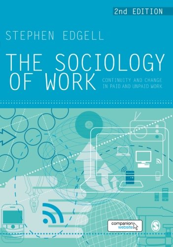 The sociology of work continuity and change in paid and unpaid work the sociology of work continuity and change in paid and unpaid work amazon stephen edgell 9781849204132 books fandeluxe Gallery
