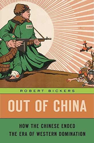 Book cover from Out of China: How the Chinese Ended the Era of Western Dominationby Professor Robert Bickers